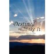 Destined to Make It : Destiny awaits You by Williams, Gwendolyn, 9781450031271