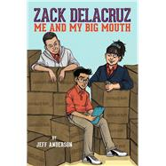 Zack Delacruz: Me and My Big Mouth (Zack Delacruz, Book 1) by Anderson, Jeff, 9781454921271