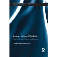 China's Economic Culture: The Ritual Order of State and Markets by Herrmann-Pillath; Carsten, 9780415711272