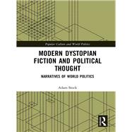 Modern Dystopian Fiction and Political Thought: Narratives of World Politics by Stock; Adam, 9781138101272