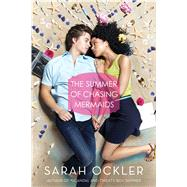 The Summer of Chasing Mermaids by Ockler, Sarah, 9781481401272