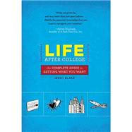 Life after College : The Complete Guide to Getting What You Want by Blake, Jenny, 9780762441273