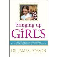Bringing Up Girls by Dobson, James C., 9781414301273