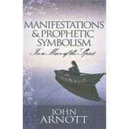 Manifestations and Prophetic Symbolism in a Move of the Spirit by Arnott, John, 9781905991273