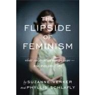 The Flipside of Feminism: What Conservative Women Know -- and Men Can't Say by Schlafly, Phyllis; Venker, Suzanne, 9781935071273