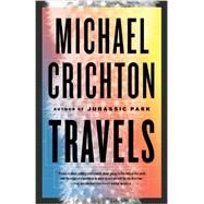 Travels by CRICHTON, MICHAEL, 9780804171274