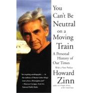You Can't Be Neutral on a Moving Train by Zinn, Howard, 9780807071274
