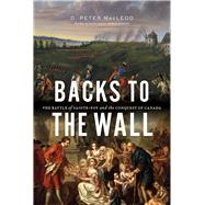 Backs to the Wall The Battle of Sainte-Foy and the Conquest of Canada by MacLeod, D. Peter, 9781771621274