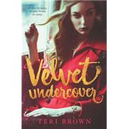 Velvet Undercover by Brown, Teri, 9780062321275