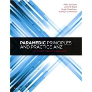Paramedic Principles and Practice Anz: A Clinical Reasoning Approach by Johnson, Matt, 9780729541275