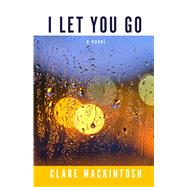 I Let You Go by Mackintosh, Clare, 9781410491275