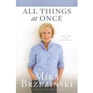 All Things at Once by Brzezinski, Mika, 9781602861275
