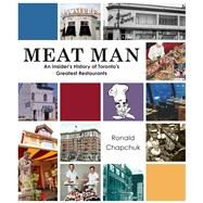 Meat Man: An Insider�s History of Toronto�s Greatest Restaurants by Chapchuk, Ronald, 9781771611275