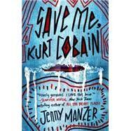 Save Me, Kurt Cobain by Manzer, Jenny, 9780553521276