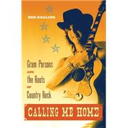 Calling Me Home: Gram Parsons and the Roots of Country Rock by Kealing, Bob, 9780813061276