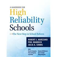 A Handbook for High Reliability Schools: The Next Step in School Reform by Marzano, Robert J.; Warrick, Phil; Simms, Julia A.; Livingston, David (CON); Livingston, Pam (CON), 9780983351276