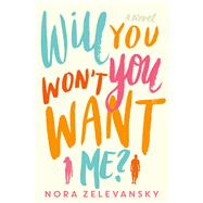 Will You Won't You Want Me? A Novel by Zelevansky, Nora, 9781250001276