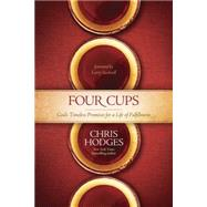 Four Cups: God's Timeless Promises for a Life of Fulfillment by Hodges, Chris; Stockstill, Larry, 9781414371276