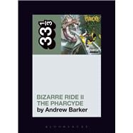 The Pharcyde's Bizarre Ride II the Pharcyde by Barker, Andrew, 9781501321276