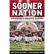 Sooner Nation: Oklahoma's Greatest Players Talk About Sooners Football by Snook, Jeff, 9781629371276