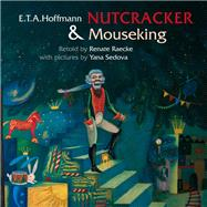 The Nutcracker & Mouseking by Hoffmann, E. T. A.; Raecke, Renate; Sedova, Yana, 9789888341276