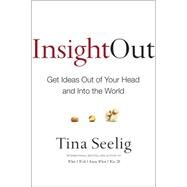 Insight Out: Get Ideas Out of Your Head and into the World by Seelig, Tina, 9780062301277