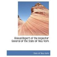 Annual Report of the Inspector General of the State of New York by Of New York, State, 9780554431277