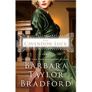 The Cavendon Luck A Novel by Bradford, Barbara Taylor, 9781250091277