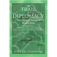 The Trail of Diplomacy: The Guyana-venezuela Border Issue by Ishmael, Odeen, 9781503531277