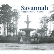 Savannah Then and Now by Cooper, Polly; Eldridge, Ted, 9781607101277