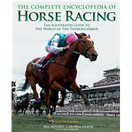 The Complete Encyclopedia of Horse Racing The Illustrated Guide to the World of the Thoroughbred by Mooney, Bill; Ennor, George; Hawkes, Chris, 9781787391277