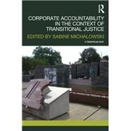 Corporate Accountability in the Context of Transitional Justice by Michalowski; Sabine, 9781138211278