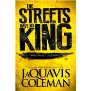 The Streets Have No King by Coleman, JaQuavis, 9781250081278