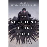 This Accident of Being Lost by Simpson, Leanne, 9781487001278