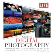 LIFE Guide to Digital Photography by McNally, Joe; Editors of Life, 9781603201278