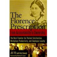 The Florence Prescription: From Accountability to Ownership The Next Frontier for Patient Satisfaction, Workplace Productivity and Employee Loyalty by Dick Schwab Joe Tye, 9781887511278