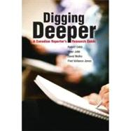 Digging Deeper: A Canadian Reporter's Research Guide by Cribb, Robert, 9780195421279