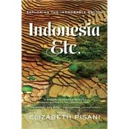 Indonesia, Etc.: Exploring the Improbable Nation by Pisani, Elizabeth, 9780393351279