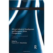 African Industrial Development and European Union Co-operation: Prospects for a reengineered partnership by Matambalya; Francis Shasha, 9780415671279