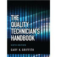 The Quality Technician's Handbook by Griffith, Gary K., 9780132621281