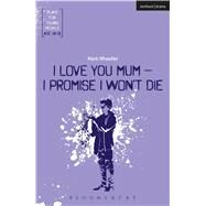 I Love You, Mum, I Promise I Won't Die by Wheeller, Mark, 9781350011281