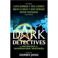 Dark Detectives: An Anthology of Supernatural Mysteries by JONES, STEPHEN, 9781783291281