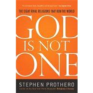 God Is Not One : The Eight Rival Religions That Run the World by Prothero, Stephen, 9780061571282