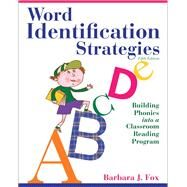 Word Identification Strategies Building Phonics into a Classroom Reading Program by Fox, Barbara J., 9780132611282