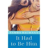 It Had to Be Him by Baumann, Tamra, 9781477821282