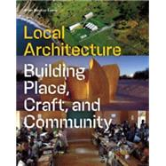 Local Architecture: Building Place, Craft, and Community by Brian, Mackay-lyons, 9781616891282