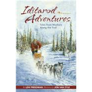 Iditarod Adventures: Tales from Mushers Along the Trail by Freedman, Lew; Zyle, Jon Van, 9781941821282