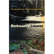 Backcountry Lawman: True Stories from a Florida Game Warden by Lee, Bob H., 9780813061283