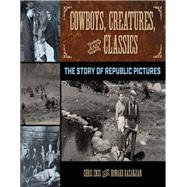 Cowboys, Creatures and Classics The Story of Republic Pictures by Enss, Chris; Kazanjian, Howard, 9781493031283