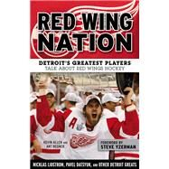 Red Wing Nation: Detroit's Greatest Players Talk About Red Wings Hockey by Allen, Kevin; Regner, Art; Yzerman, Steve, 9781629371283